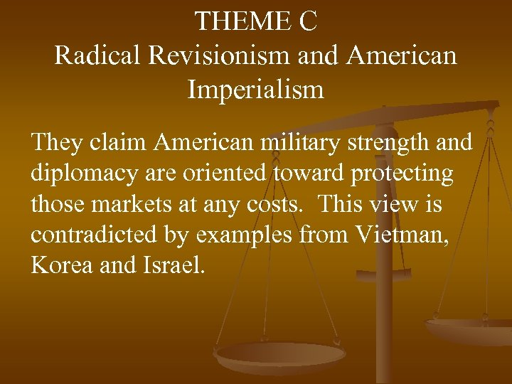 THEME C Radical Revisionism and American Imperialism They claim American military strength and diplomacy