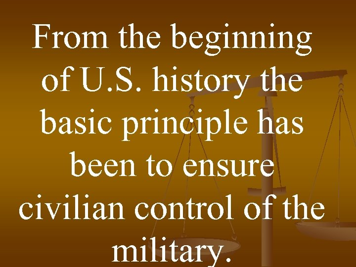 From the beginning of U. S. history the basic principle has been to ensure