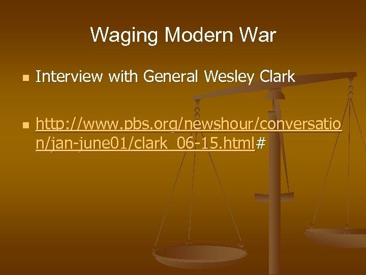 Waging Modern War n n Interview with General Wesley Clark http: //www. pbs. org/newshour/conversatio
