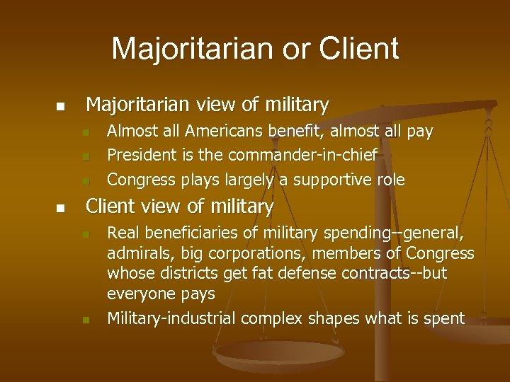 Majoritarian or Client n Majoritarian view of military n n Almost all Americans benefit,