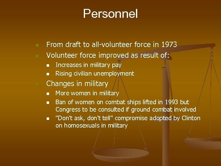 Personnel n n From draft to all-volunteer force in 1973 Volunteer force improved as