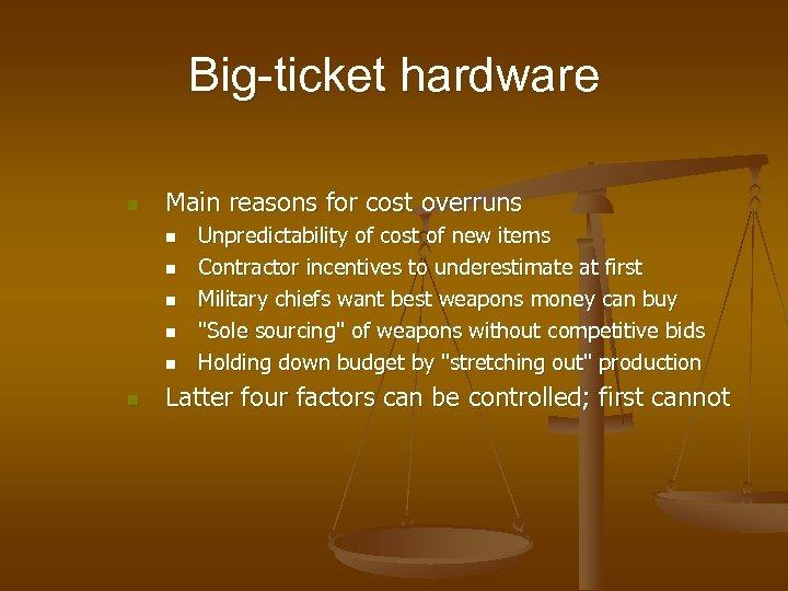 Big-ticket hardware n Main reasons for cost overruns n n n Unpredictability of cost