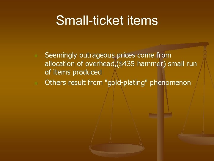 Small-ticket items n n Seemingly outrageous prices come from allocation of overhead, ($435 hammer)