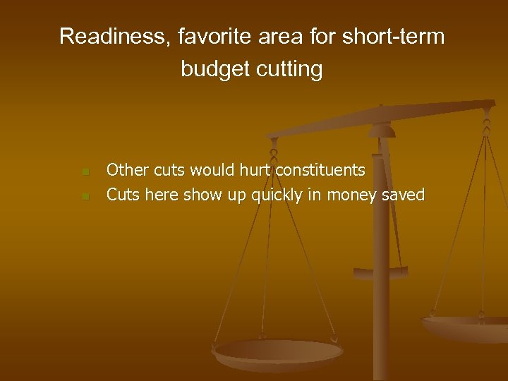 Readiness, favorite area for short-term budget cutting n n Other cuts would hurt constituents