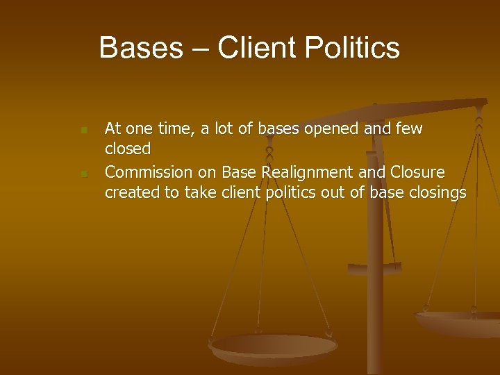 Bases – Client Politics n n At one time, a lot of bases opened