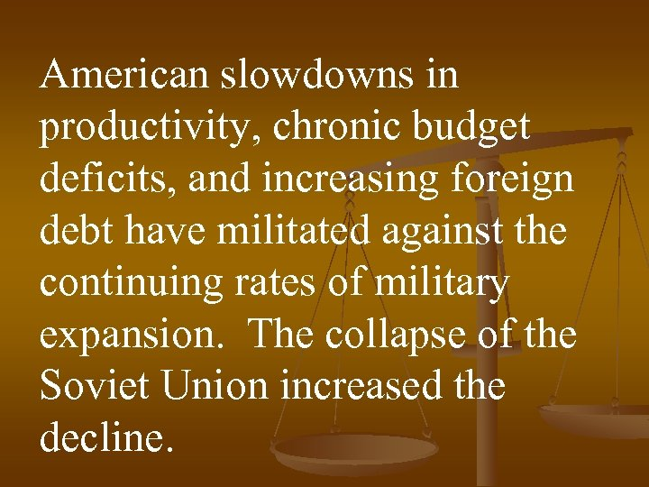 American slowdowns in productivity, chronic budget deficits, and increasing foreign debt have militated against