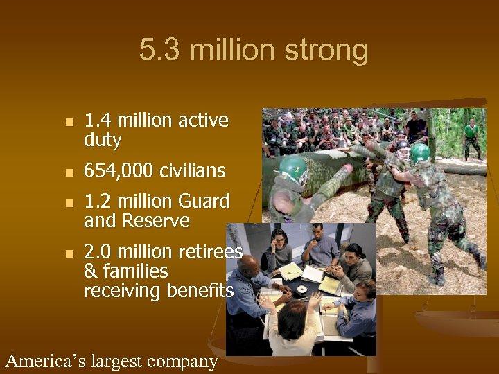 5. 3 million strong n n 1. 4 million active duty 654, 000 civilians
