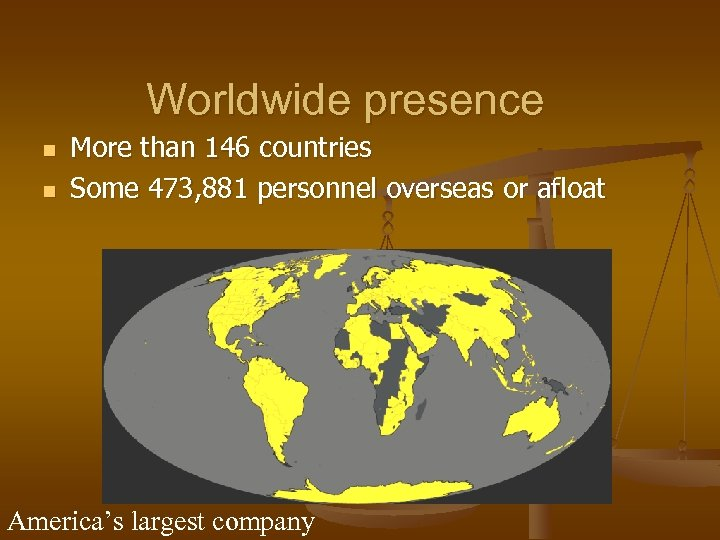 Worldwide presence n n More than 146 countries Some 473, 881 personnel overseas or