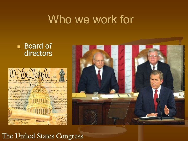 Who we work for n Board of directors The United States Congress