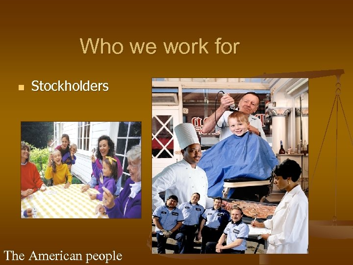 Who we work for n Stockholders The American people