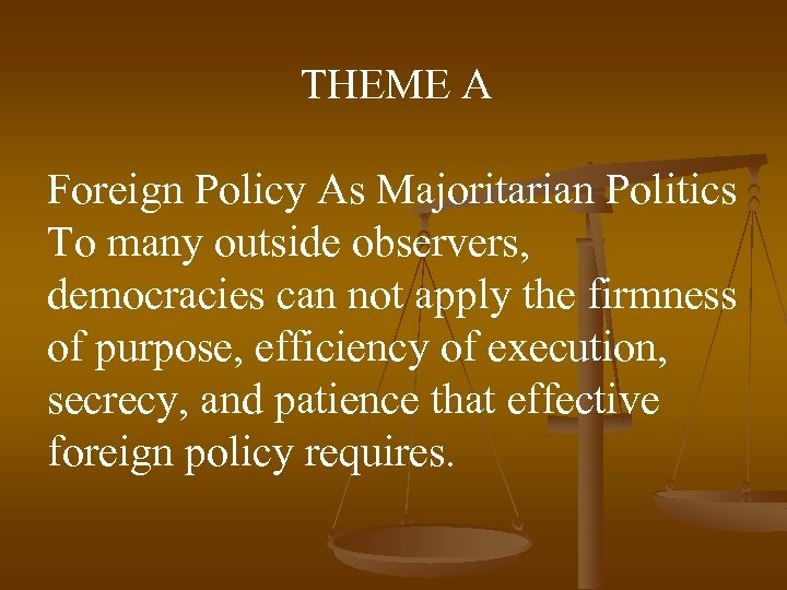 THEME A Foreign Policy As Majoritarian Politics To many outside observers, democracies can not