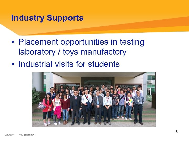 Industry Supports • Placement opportunities in testing laboratory / toys manufactory • Industrial visits