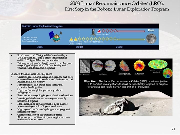 2008 Lunar Reconnaissance Orbiter (LRO): First Step in the Robotic Lunar Exploration Program •