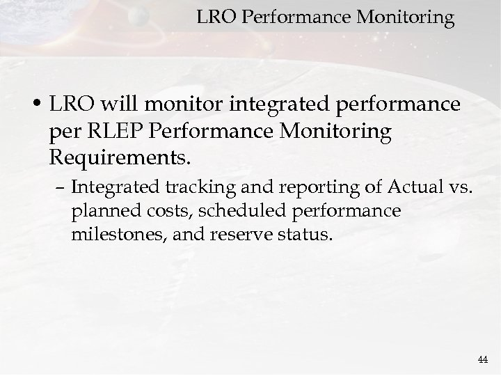 LRO Performance Monitoring • LRO will monitor integrated performance per RLEP Performance Monitoring Requirements.