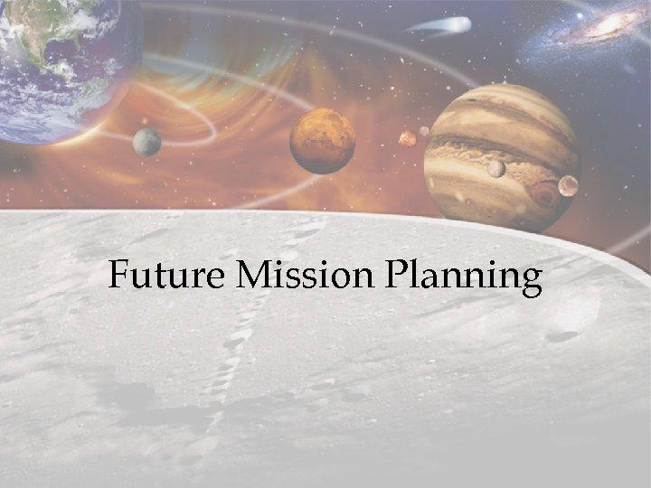 Future Mission Planning