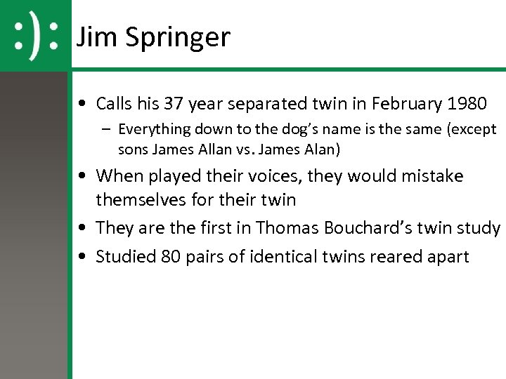 Jim Springer • Calls his 37 year separated twin in February 1980 – Everything