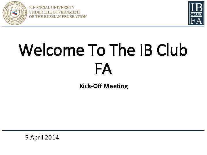 Welcome To The IB Club FA Kick-Off Meeting 5 April 2014