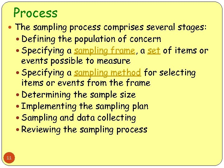 Process The sampling process comprises several stages: Defining the population of concern Specifying a