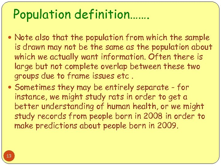Population definition……. Note also that the population from which the sample is drawn may