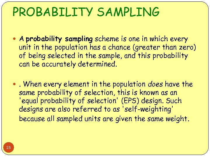 PROBABILITY SAMPLING A probability sampling scheme is one in which every unit in the