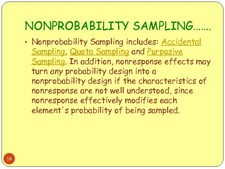 NONPROBABILITY SAMPLING……. • Nonprobability Sampling includes: Accidental Sampling, Quota Sampling and Purposive Sampling. In
