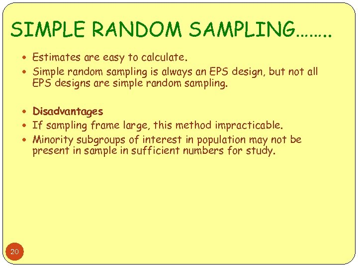 SIMPLE RANDOM SAMPLING……. . Estimates are easy to calculate. Simple random sampling is always