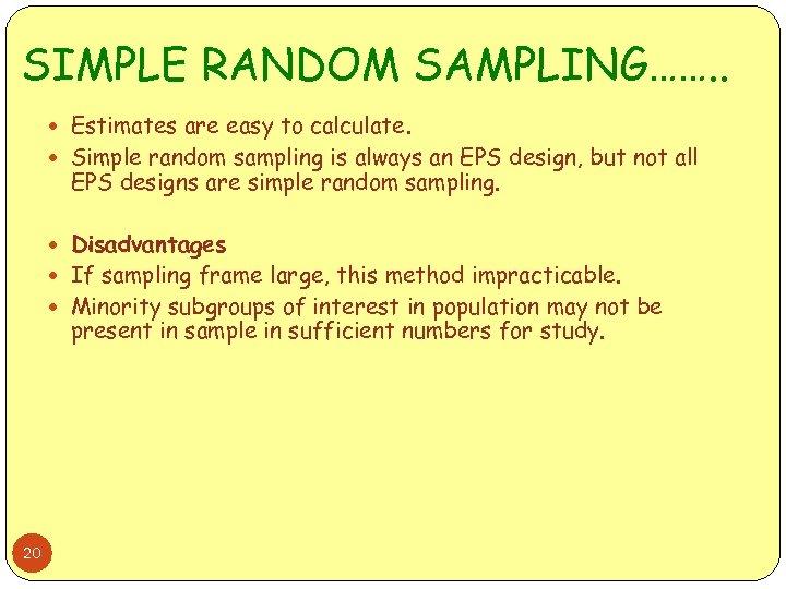 SIMPLE RANDOM SAMPLING……. . Estimates are easy to calculate. Simple random sampling is always