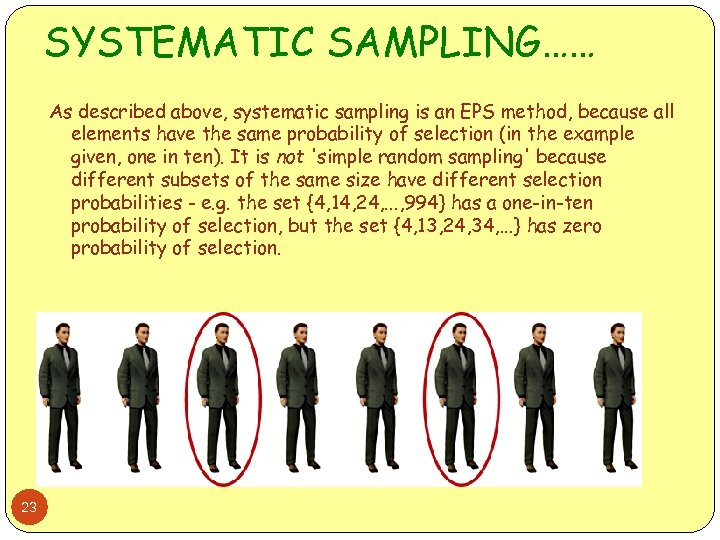 SYSTEMATIC SAMPLING…… As described above, systematic sampling is an EPS method, because all elements