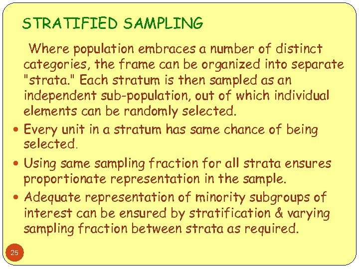 STRATIFIED SAMPLING Where population embraces a number of distinct categories, the frame can be