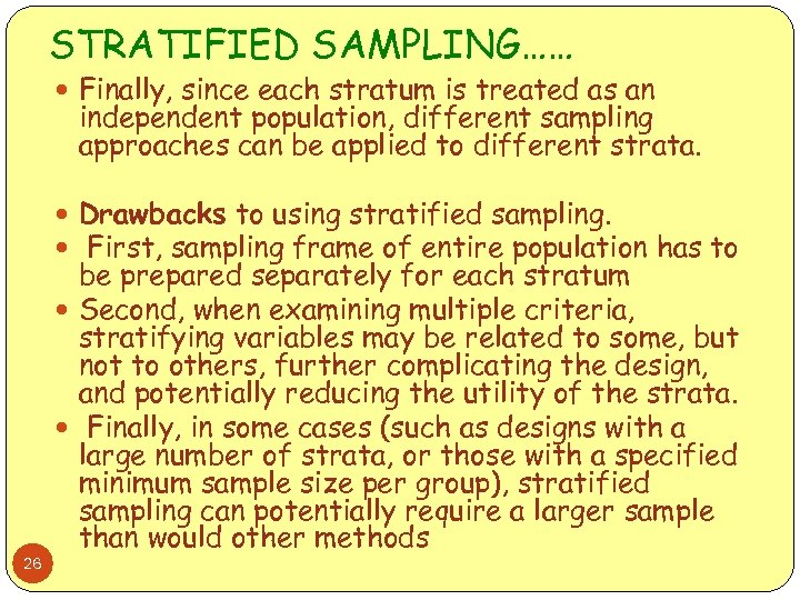 STRATIFIED SAMPLING…… Finally, since each stratum is treated as an independent population, different sampling