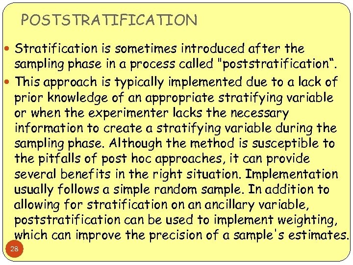 POSTSTRATIFICATION Stratification is sometimes introduced after the sampling phase in a process called