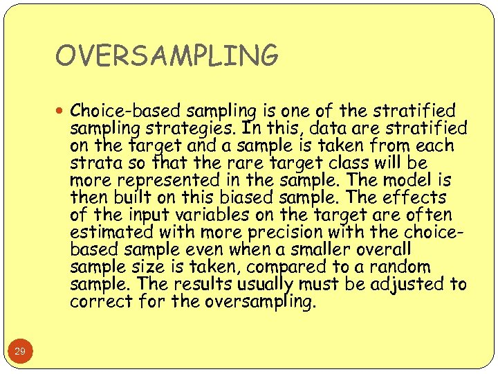 OVERSAMPLING Choice-based sampling is one of the stratified sampling strategies. In this, data are