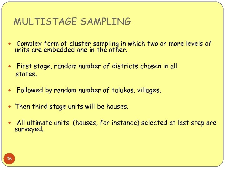 MULTISTAGE SAMPLING Complex form of cluster sampling in which two or more levels of
