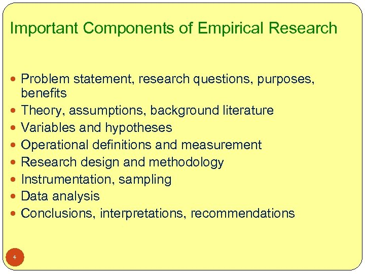 Important Components of Empirical Research Problem statement, research questions, purposes, 4 benefits Theory, assumptions,