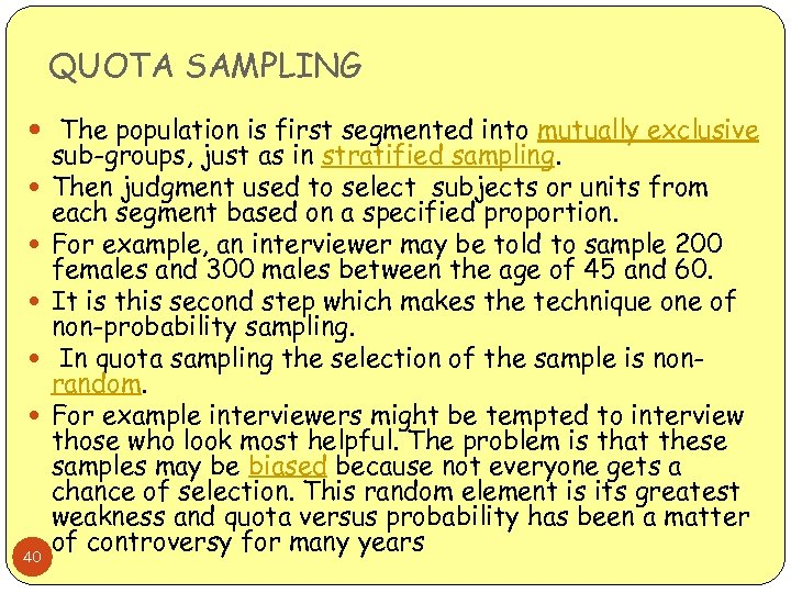 QUOTA SAMPLING The population is first segmented into mutually exclusive 40 sub-groups, just as