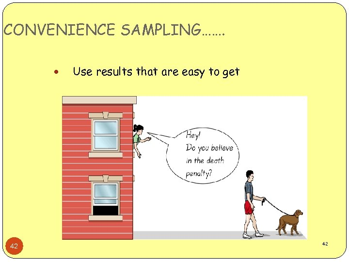 CONVENIENCE SAMPLING……. 42 Use results that are easy to get 42