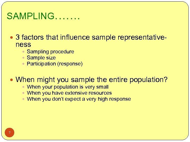 SAMPLING……. 3 factors that influence sample representative- ness Sampling procedure Sample size Participation (response)