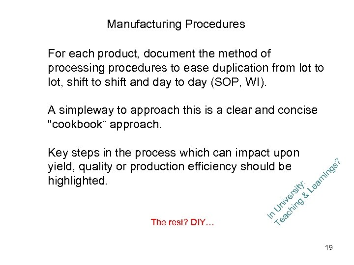 Manufacturing Procedures For each product, document the method of processing procedures to ease duplication