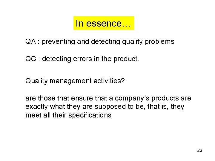 In essence… QA : preventing and detecting quality problems QC : detecting errors in