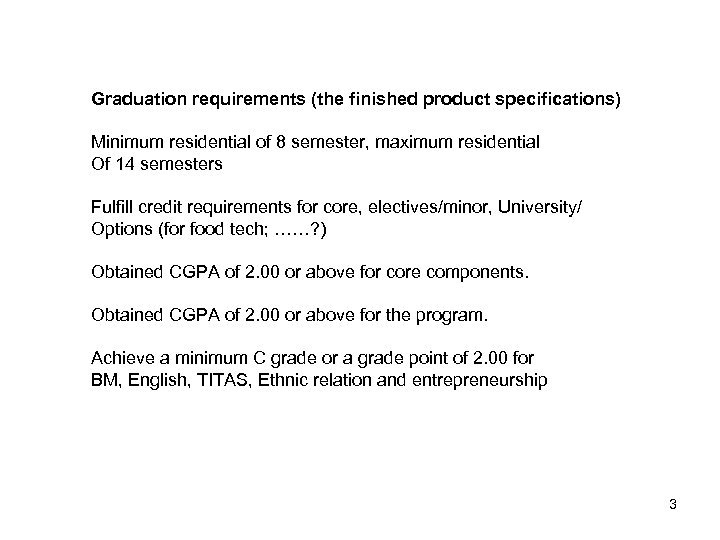 Graduation requirements (the finished product specifications) Minimum residential of 8 semester, maximum residential Of