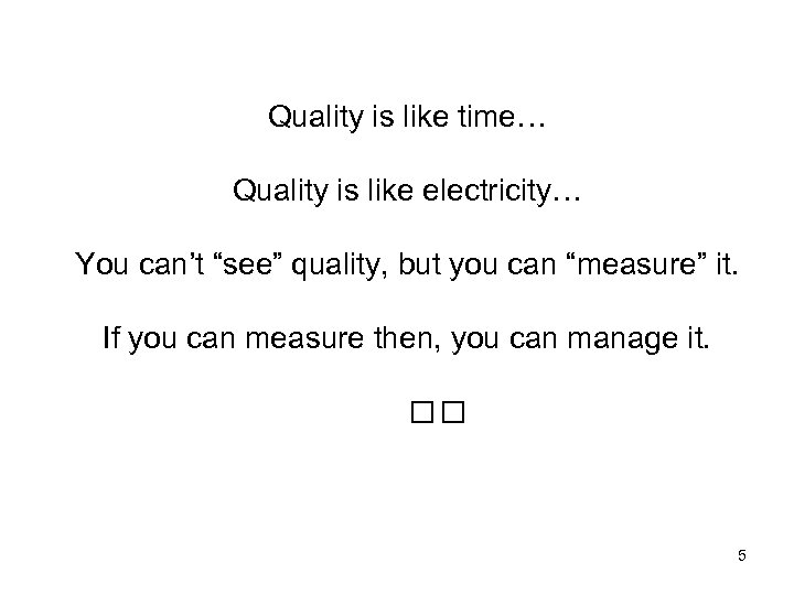 """Quality is like time… Quality is like electricity… You can't """"see"""" quality, but you"""