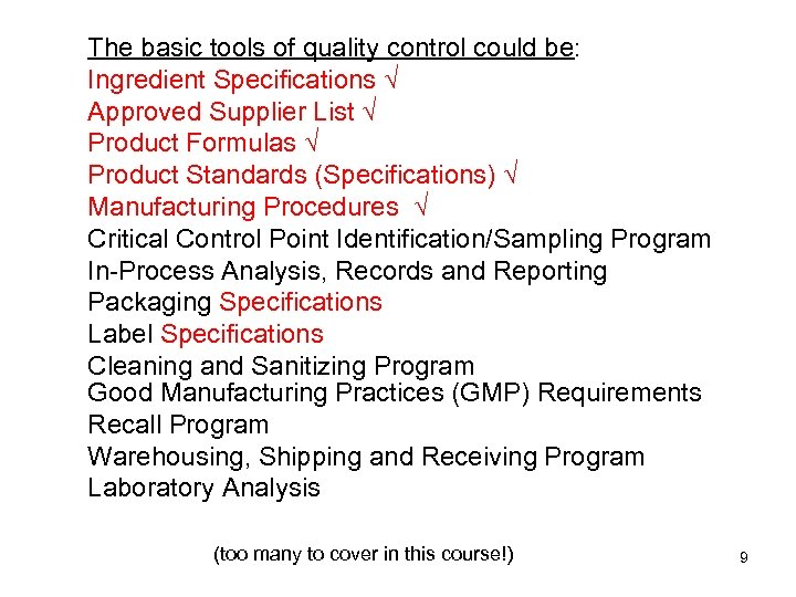 The basic tools of quality control could be: Ingredient Specifications √ Approved Supplier List