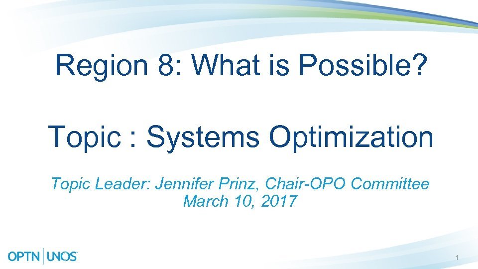 Region 8: What is Possible? Topic : Systems Optimization Topic Leader: Jennifer Prinz, Chair-OPO