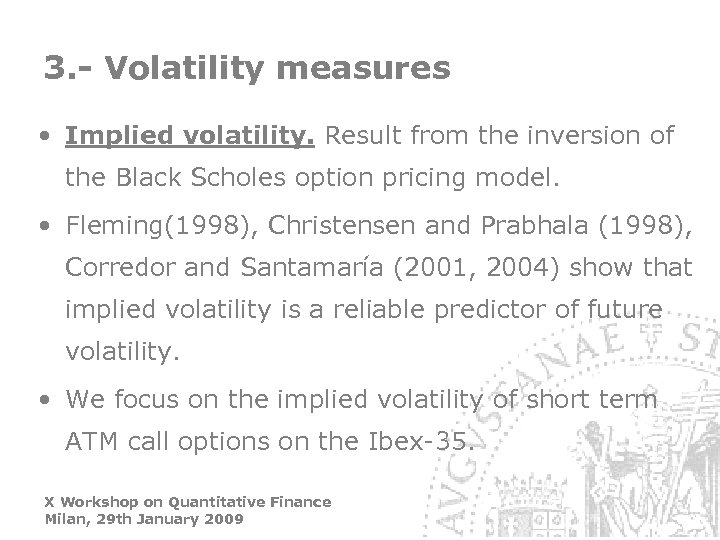 3. - Volatility measures • Implied volatility. Result from the inversion of the Black
