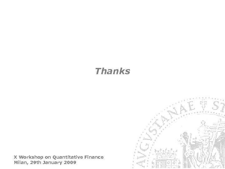 Thanks X Workshop on Quantitative Finance Milan, 29 th January 2009