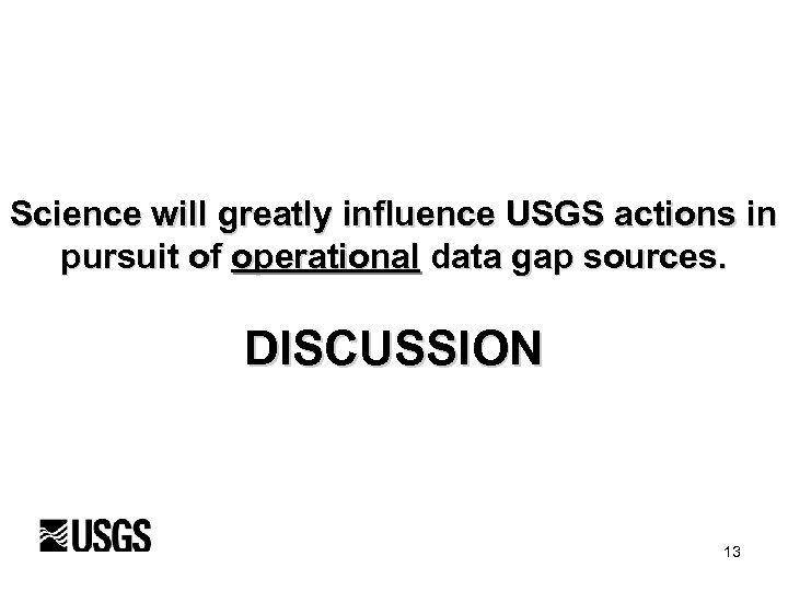 Science will greatly influence USGS actions in pursuit of operational data gap sources. DISCUSSION