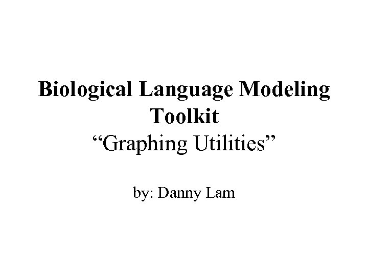 "Biological Language Modeling Toolkit ""Graphing Utilities"" by: Danny Lam"