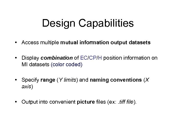 Design Capabilities • Access multiple mutual information output datasets • Display combination of EC/CP/H