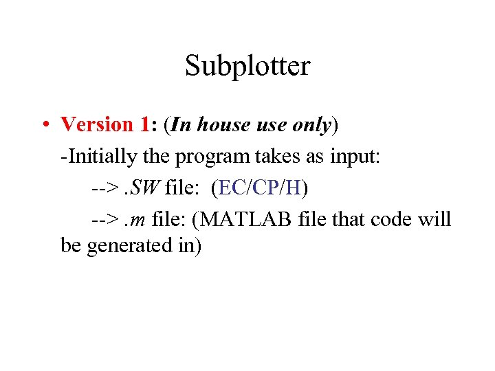 Subplotter • Version 1: (In house only) -Initially the program takes as input: -->.