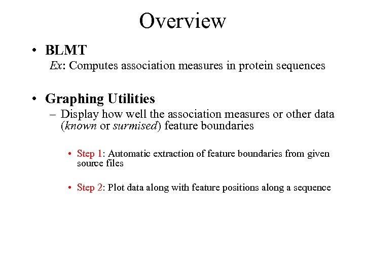 Overview • BLMT Ex: Computes association measures in protein sequences • Graphing Utilities –